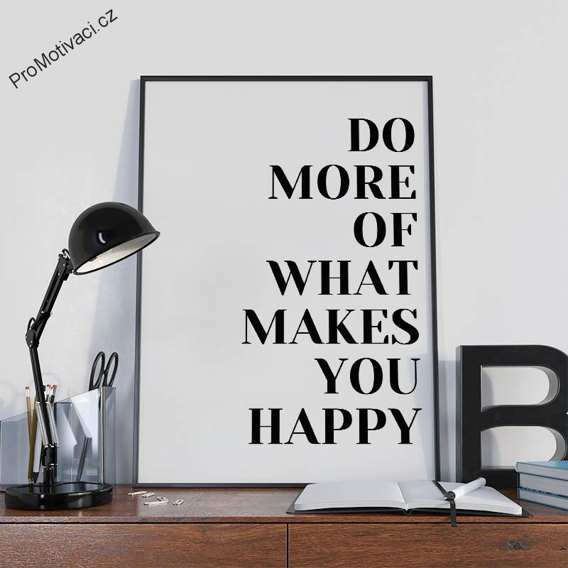 Motivační obraz - Do more of what makes you happy